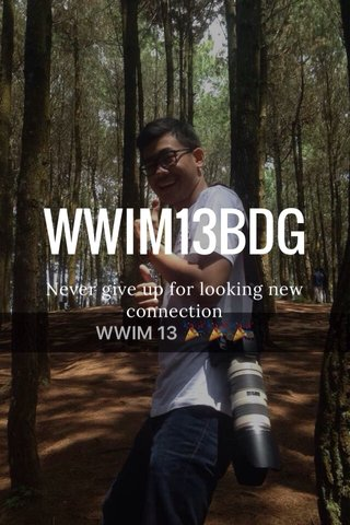 WWIM13BDG Never give up for looking new connection