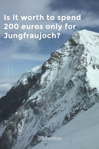 Is it worth to spend 200 euros only for Jungfraujoch? @fufumbou