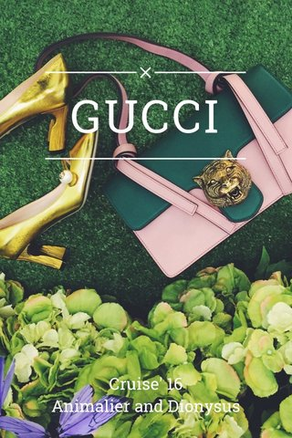 GUCCI Cruise' 16 Animalier and Dionysus