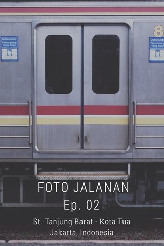 FOTO JALANAN Ep. 02 St. Tanjung Barat - Kota Tua Jakarta, Indonesia