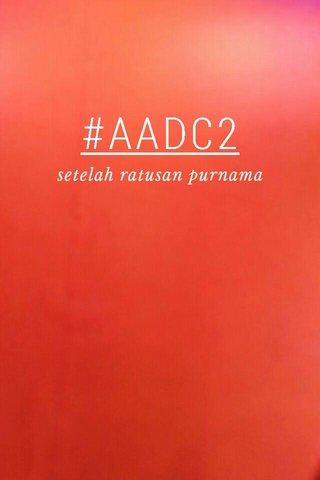 #AADC2 setelah ratusan purnama