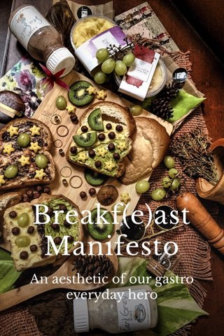 Breakf(e)ast Manifesto An aesthetic of our gastro everyday hero