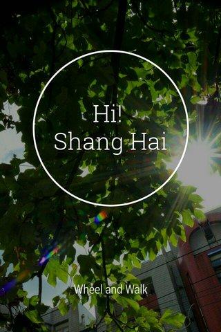 Hi! Shang Hai Wheel and Walk