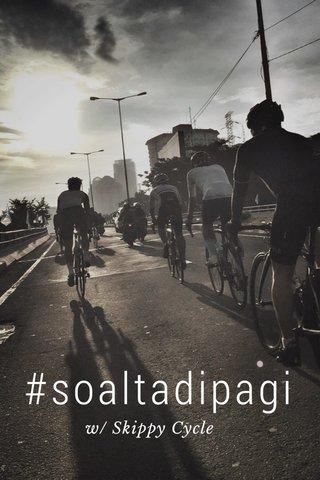 #soaltadipagi w/ Skippy Cycle