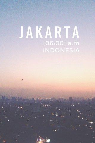 JAKARTA [06:00] a.m INDONESIA