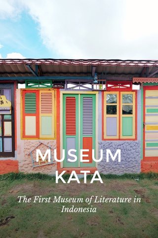MUSEUM KATA The First Museum of Literature in Indonesia