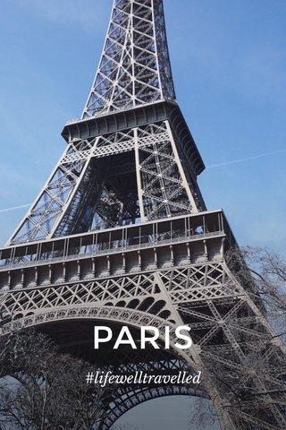 PARIS #lifewelltravelled