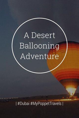 A Desert BallooningAdventure   #Dubai #MyPoppetTravels  