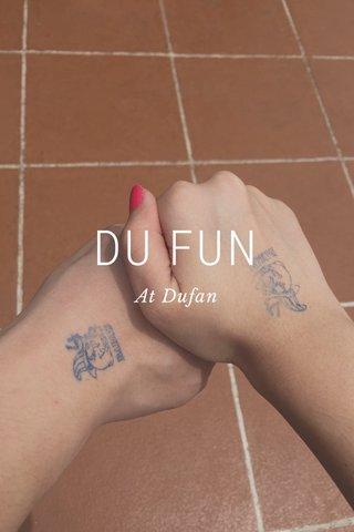 DU FUN At Dufan