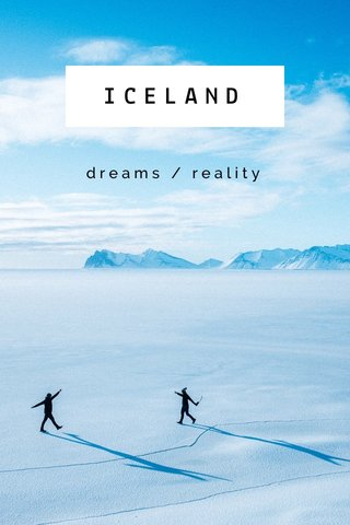 ICELAND dreams / reality