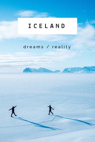 ICELAND dreams / reality