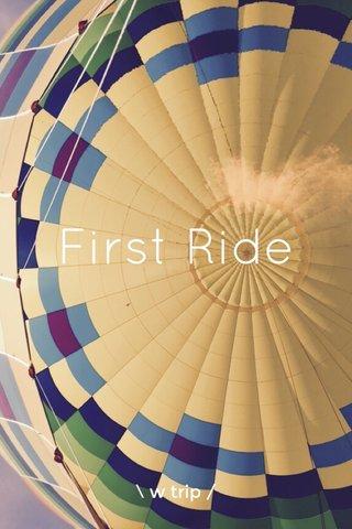 First Ride \ w trip /