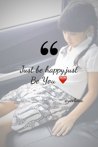 Just be happy,just Be You ❤️ @veelvica