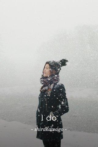 I do - shirakawago -