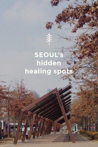 SEOUL's hidden healing spots
