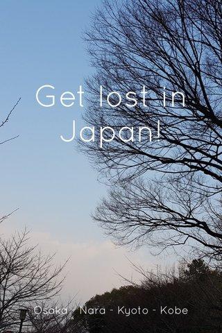 Get lost in Japan! Osaka - Nara - Kyoto - Kobe