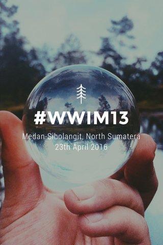 #WWIM13 Medan-Sibolangit, North Sumatera 23th April 2016