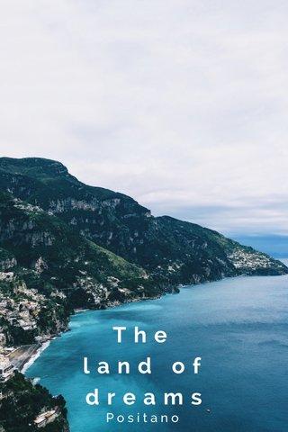 The land of dreams Positano