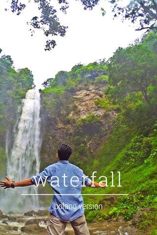waterfall bolang version