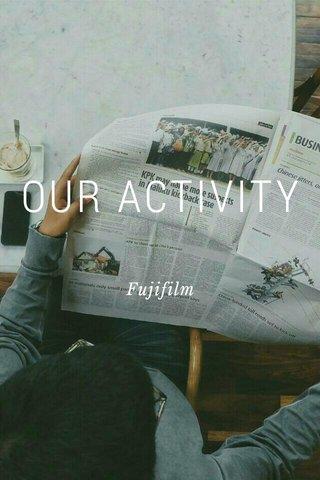 OUR ACTIVITY Fujifilm