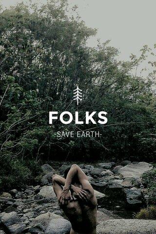 FOLKS -SAVE EARTH-