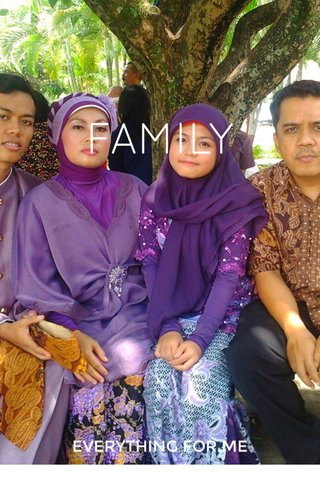 FAMILY EVERYTHING FOR ME