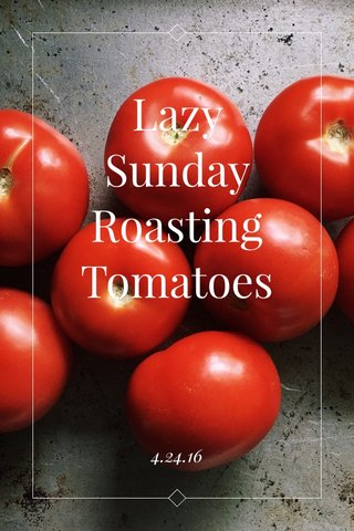 Lazy Sunday Roasting Tomatoes 4.24.16