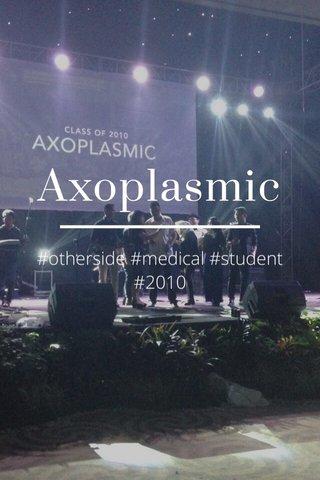 Axoplasmic #otherside #medical #student #2010