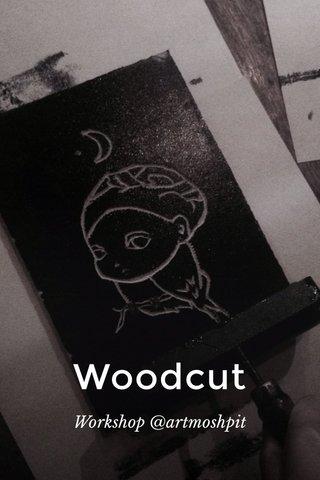Woodcut Workshop @artmoshpit