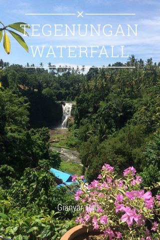 TEGENUNGAN WATERFALL Gianyar, Bali
