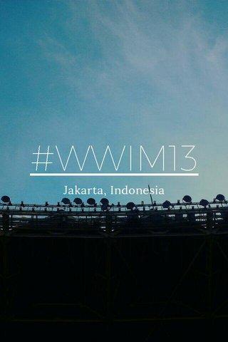 #WWIM13 Jakarta, Indonesia