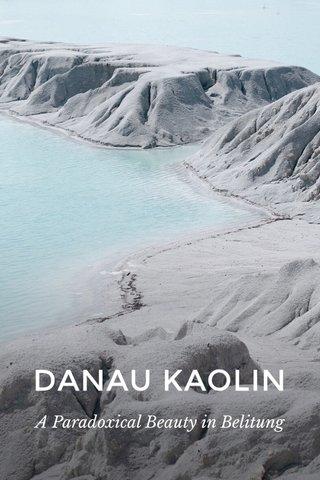DANAU KAOLIN A Paradoxical Beauty in Belitung