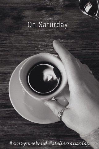On Saturday #crazyweekend #stellersaturday