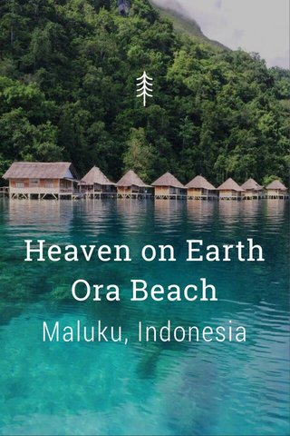 Heaven on Earth Ora Beach Maluku, Indonesia