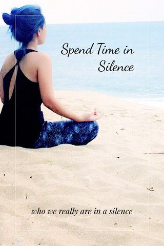 Spend Time in Silence who we really are in a silence