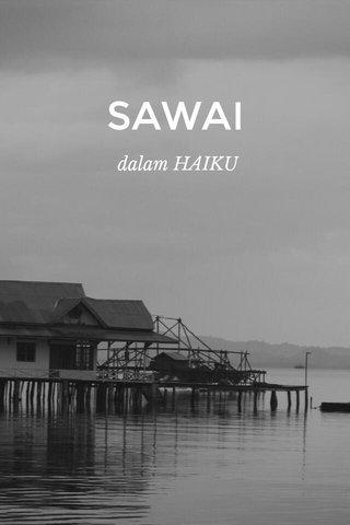 SAWAI dalam HAIKU