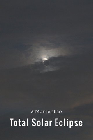 Total Solar Eclipse a Moment to