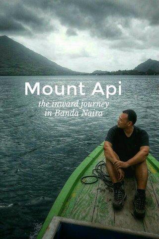 Mount Api the inward journey in Banda Naira
