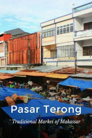 Pasar Terong ° Traditional Market of Makassar °