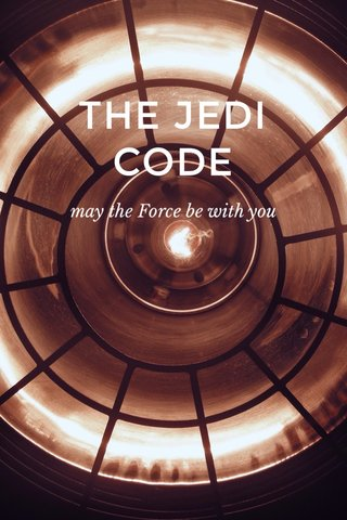 THE JEDI CODE may the Force be with you