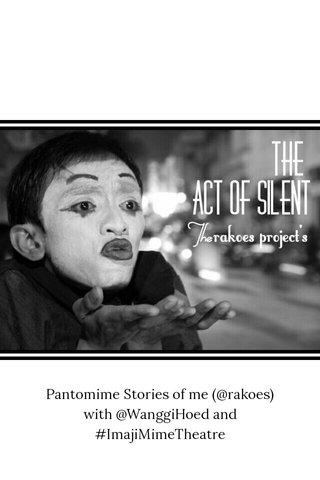 Pantomime Stories of me (@rakoes) with @WanggiHoed and #ImajiMimeTheatre