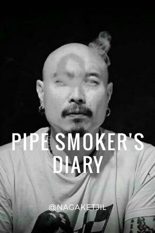 PIPE SMOKER'S DIARY @NAGAKETJIL