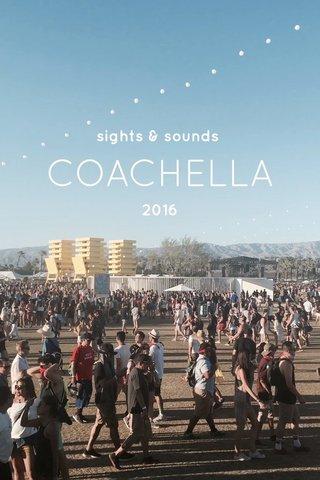 COACHELLA sights & sounds 2016