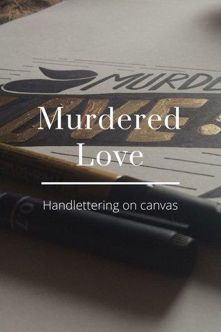 Murdered Love Handlettering on canvas