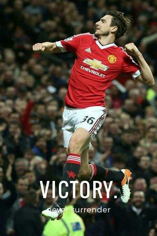 VICTORY. never surrender