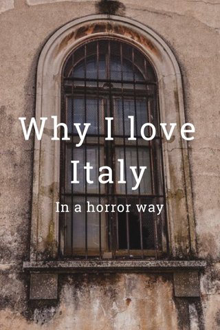 Why I love Italy In a horror way