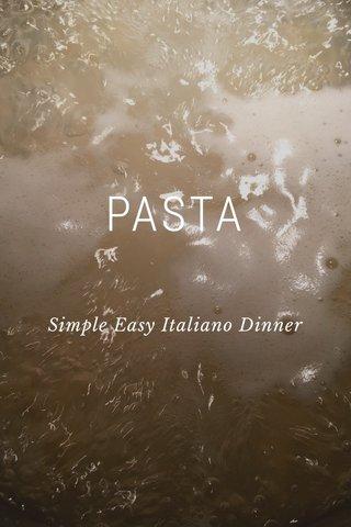 PASTA Simple Easy Italiano Dinner