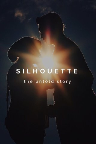 SILHOUETTE the untold story