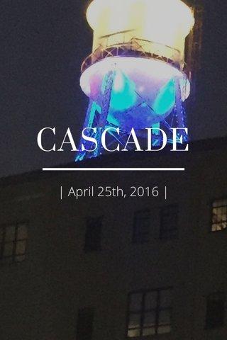 CASCADE | April 25th, 2016 |