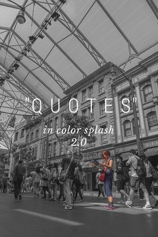 """Q U O T E S"" in color splash 2.0"